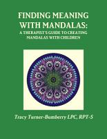 Finding Meaning with Mandalas A Therapist s Guide to Creating Mandalas with Children PDF