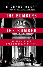 The Bombers and the Bombed: Allied Air War Over Europe 1940-1945