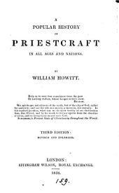 A popular history of priestcraft in all ages and nations. [Followed by] William Howitt's vindication of his 'History of priestcraft', against the attack of archdeacon Wilkins