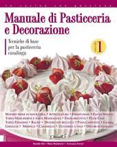 Manuale di pasticceria e decorazione -: Tecniche di base per la pasticceria casalinga, Volume 1