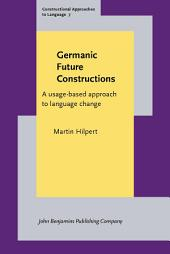 Germanic Future Constructions: A usage-based approach to language change
