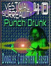 Vestigial Surreality: 40: Punch Drunk