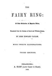 The Fairy Ring. A New Collection of Popular Tales. Translated from the German of J. and W. Grimm by John Edward Taylor. With Twelve Illustrations. Third Edition