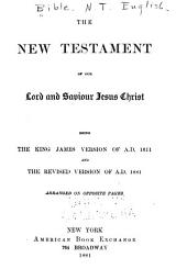 The New Testament of Our Lord and Saviour Jesus Christ: Being the King James Version of A.D. 1611 and the Revised Version of A.D. 1881