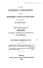 On the curative influence of the southern coast of England; especially that of Hastings: with observations on diseases in which a residence on the coast is most beneficial