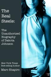 The Real Steele The Unauthorized Biography Of Dakota Johnson Book PDF