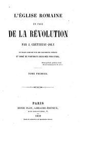 L'église romaine en face de la révolution: Ouvrage composé sur des documents inédits et orne de portraits dessinés par Staal
