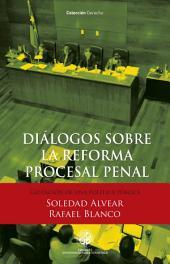 Diálogos sobre la reforma procesal penal: Gestación de una política pública