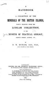 A Handbook to a Collection of the Minerals of the British Islands: Mostly Selected from the Ludlam Collection, in the Museum of Practical Geology, Jermyn Street, London, S.W.