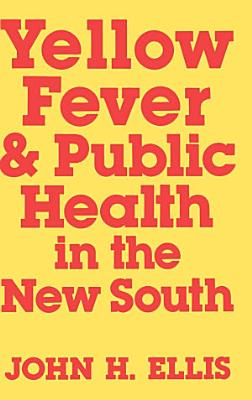 Yellow Fever and Public Health in the New South PDF