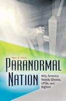 Paranormal Nation  Why America Needs Ghosts  UFOs  and Bigfoot PDF