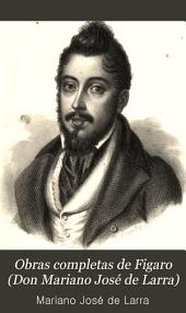 Obras completas de Figaro (Don Mariano José de Larra): Volumen 1