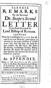 Farther Remarks on the Reverend Dr. Snape's Second Letter to the Right Reverend the Lord Bishop of Bangor: Shewing that His Lordship's Sermon Has Advanc'd No New Doctrine, Particularly in Relation to the Proper Sanctions of Christ's Laws; But that the Same Has Been Before Taught, by Mr. Mede, Mr. Hales, Dr. Barrow, Archbishop Tillotson, Bishop Blackall, Dr. Sydall, Dr. Sherlock, and Other Eminent and Learned Divines of the Church of England. To which is Added, an Appendix. Being a Full Answer to Mr. Law's Letter to the Right Reverend the Lord Bishop of Bangor, So Far as it Relates to His Lordship's Preservative Against the Principles and Practices of the Nonjurors, Volume 11
