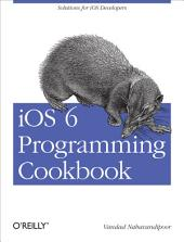 iOS 6 Programming Cookbook: Solutions for iOS Developers