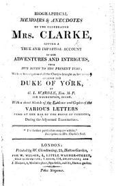 Biographical Memoirs & Anecdotes of the celebrated Mrs. Clarke ... With an investigation of all the charges brought on her account against the Duke of York, etc