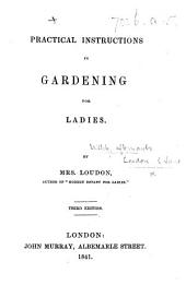 Practical Instructions in Gardening for Ladies ... Third edition