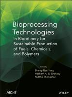 Bioprocessing Technologies in Biorefinery for Sustainable Production of Fuels  Chemicals  and Polymers PDF