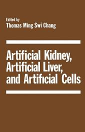 Artificial Kidney, Artificial Liver, and Artificial Cells