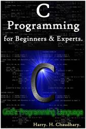 C Programming for Beginners & Experts.: (Including 2000+ Programming Examples)