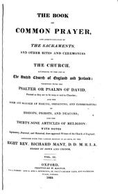 The Book of Common Prayer: And Administration of the Sacraments, and Other Rites and Ceremonies of the Church, According to the Use of the United Church of England and Ireland ; Together with the Psalter Or Psalms of David, Pointed as They are to be Sung Or Said in Churches, and the Form and Manner of Making, Ordaining, and Consecrating of Bishops, Priests, and Deacons, and the Thirty-nine Articles of Religion ; with Notes Explanatory, Practical and Historical, from Approved Writers of the Church of England, Volume 2