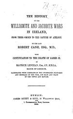 The History of the Williamite and Jacobite Wars in Ireland : from Their Origin to the Capture of Athlone