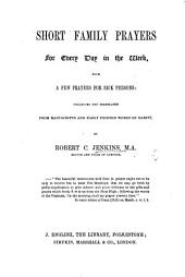 Short family prayers for every day in the week, with a few prayers for sick persons: collected and translated from manuscripts and early printed works of rarity, by R. C. J.
