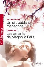 Un si troublant mensonge - Les amants de Magnolia Falls (Harlequin Passions)