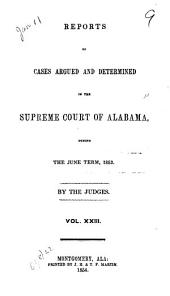 Reports of Cases Argued and Determined in the Supreme Court of Alabama: Volume 23