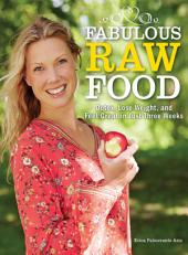 Fabulous Raw Food: Detox, Lose Weight, and Feel Great in Just Three Weeks!