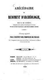Abécédaire où Rudiment d'archéologie: ouvrage approuvé par l'Institut des Provinces de France pour l'enseignement de cette service dans les colléges, les séminaires et les maisons d'éducation des deux sexes