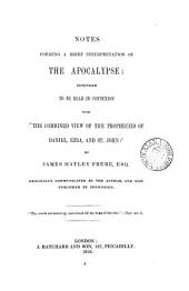 Notes Forming a Brief Interpretation of the Apocalypse: Intended to be Read in Connexion with The Combined View of the Prophecies of Daniel, Ezra [sic], and St. John
