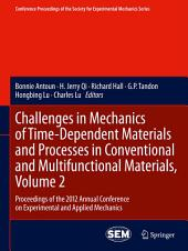 Challenges in Mechanics of Time-Dependent Materials and Processes in Conventional and Multifunctional Materials, Volume 2: Proceedings of the 2012 Annual Conference on Experimental and Applied Mechanics
