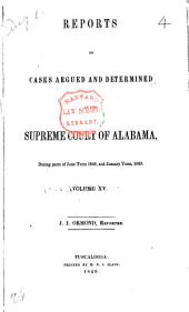 Reports of Cases Argued and Determined in the Supreme Court of Alabama: Volume 15