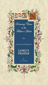 Drawing Closer To The Father's Heart: A Journey through the Lord's Prayer