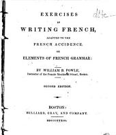 Exercises in Writing French: Adapted to the French Accidence, Or Elements of French Grammmar