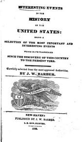 Interesting Events in the History of the United States: Being a Selection of the Most Important and Interesting Events which Have Transpired Since the Discovery of this Country to the Present Time. Carefully Selected from the Most Approved Authorities