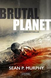 BRUTAL PLANET - Zombie-Thriller: Horror, Pandemie, Dystopie, Apokalypse, Endzeit