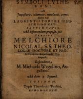 Symboli Lvtherani Ab Imposturis, calumniis, mendaciis, criminibus Falsi Laurentii Foreri Iesuitae Vindicati Continvatio