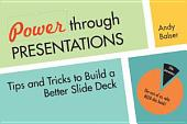 Power Through Presentations: Tips and Tricks to Build Better PowerPoint Slides