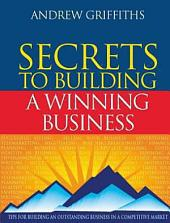 Secrets to Building a Winning Business: Tips for Building an Outstanding Business in a Competitive Market