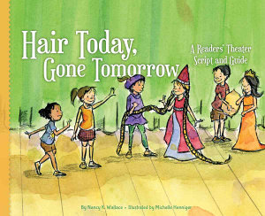 Hair Today  Gone Tomorrow  A Readers  Theater Script and Guide Book
