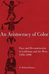 An Aristocracy of Color: Race and Reconstruction in California and the West, 1850–1890