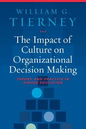 The Impact of Culture on Organizational Decision-Making: Theory and Practice in Higher Education