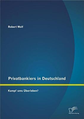 Privatbankiers in Deutschland  Kampf ums   berleben  PDF