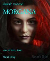 MORGANA: seer of deep time