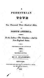 A Pedestrian Tour of Two Thousand Three Hundred Miles in North America: To the Lakes, --the Canadas, --and the New-England States. Performed in the Autumn of 1821 ...