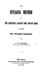 The Speaking Method, Or the Shortest, Easiest and Surest Way to Learn the German Language