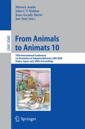 From Animals to Animats 10: 10th International Conference on Simulation of Adaptive Behavior, SAB 2008, Osaka, Japan, July 7-12, 2008, Proceedings