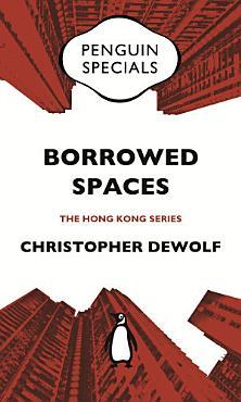 Borrowed Spaces  Life Between the Cracks of Modern Hong Kong  Penguin Specials PDF