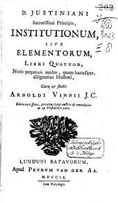 Justiniani ... Institutionum, sive Elementorum, libri quatuor